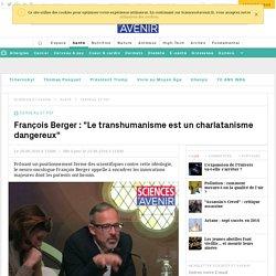 """François Berger : """"Le transhumanisme est un charlatanisme dangereux"""""""