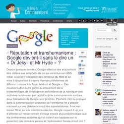 Réputation et transhumanisme : Google devient-il sans le dire un « Dr Jekyll et Mr Hyde »