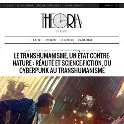 Le transhumanisme, un état contre-nature : Réalité et science-fiction, du cyberpunk au transhumanisme sur Theoria