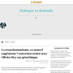 Le transhumanisme, ce nouvel eugénisme ? entretien croisé avec Olivier Rey sur gènéthique