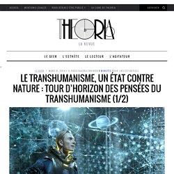 [PHILO] Le transhumanisme, un état contre nature : Tour d'horizon des pensées du transhumanisme (1/2) sur Theoria