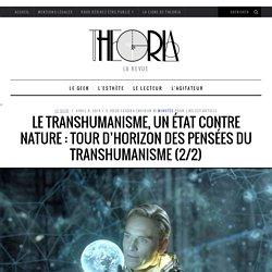 [PHILO] Le transhumanisme, un état contre nature : tour d'horizon des pensées du transhumanisme (2/2) sur Theoria