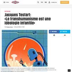 (14) Jacques Testart: «Letranshumanisme est une idéologie infantile»