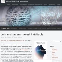 Le transhumanisme est inévitable – Intelligence Artificielle et Transhumanisme