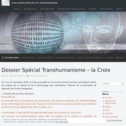 Dossier Spécial Transhumanisme – la Croix – Intelligence Artificielle et Transhumanisme