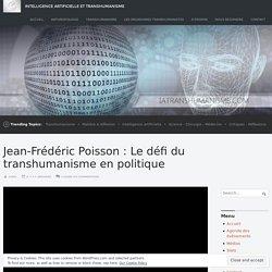 Jean-Frédéric Poisson : Le défi du transhumanisme en politique – Intelligence Artificielle et Transhumanisme