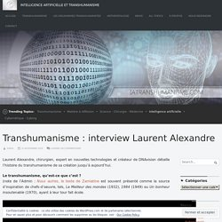 Transhumanisme : interview Laurent Alexandre – Intelligence Artificielle et Transhumanisme