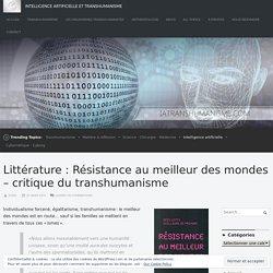 Littérature : Résistance au meilleur des mondes – critique du transhumanisme – Intelligence Artificielle et Transhumanisme