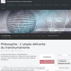 Philosophie : L'utopie délirante du transhumanisme – Intelligence Artificielle et Transhumanisme