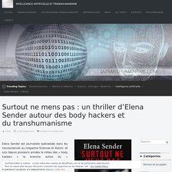 Surtout ne mens pas: un thriller d'Elena Sender autour des body hackers et du transhumanisme – Intelligence Artificielle et Transhumanisme