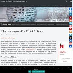 L'humain augmenté – CNRS Éditions – Transhumanisme et Intelligence Artificielle