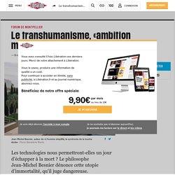 Le transhumanisme, «ambition mortifère»