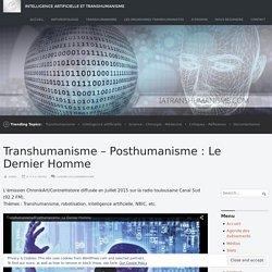 Transhumanisme – Posthumanisme : Le Dernier Homme – Intelligence Artificielle et Transhumanisme