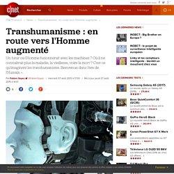 Transhumanisme : en route vers l'Homme augmenté