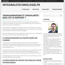 Transhumanisme et singularité : Quel est le rapport ?