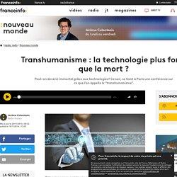 Transhumanisme : la technologie plus forte que la mort ?