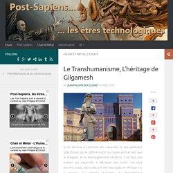 Le Transhumanisme, L'héritage de Gilgamesh – Post-Sapiens, les êtres technologiques