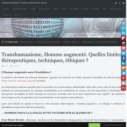 Transhumanisme, Homme augmenté. Quelles limites, thérapeutiques, techniques, éthiques ? – Intelligence Artificielle et Transhumanisme