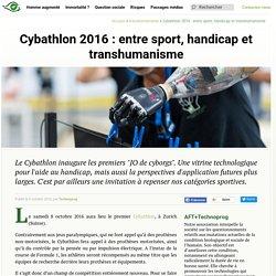 Cybathlon 2016 : entre sport, handicap et transhumanisme - Transhumanisme : Association Française Transhumaniste