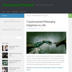 Transhumanist Philosophy: Happiness vs. Life – Government Fishbowl