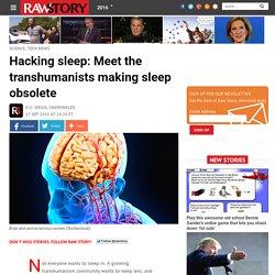 Hacking sleep: Meet the transhumanists making sleep obsolete