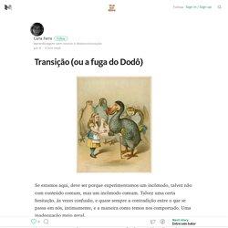 Transição (ou a fuga do Dodô) – Transicionistas – Medium