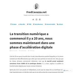 La transition numérique a commencé il y a 20 ans, nous sommes maintenant dans une phase d'accélération digitale