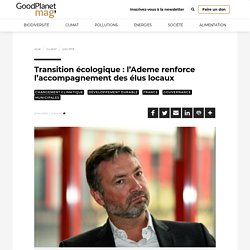Transition écologique : l'Ademe renforce l'accompagnement des élus locaux - GoodPlanet mag'