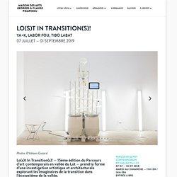 LO(S)T IN TRANSITION(S)!PARCOURS D'ART CONTEMPORAIN EN VALLÉE DU LOT07 07 — 01 09 2019