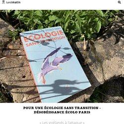 Pour une écologie sans transition - Désobéissance Écolo Paris