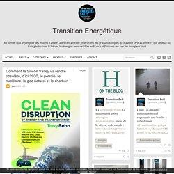 Comment la Silicon Valley va rendre obsolète, d'ici 2030, le pétrole, le nucléaire, le gaz naturel et le charbon - Transition Energétique