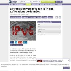 La transition vers IPv6 fait le lit des exfiltrations de données