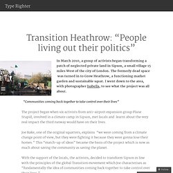 "Transition Heathrow: ""People living out their politics"" 