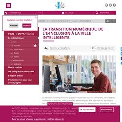La transition numérique, de l'e-inclusion à la ville intelligente