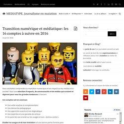 Transition numérique & médiatique: les 16 comptes à suivre : MEDIATYPE, journalisme en mutation