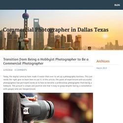 Transition from Being a Hobbyist Photographer to Be a Commercial Photographer -