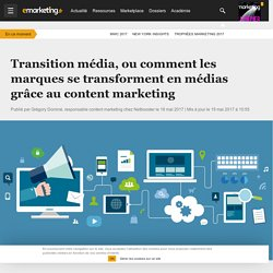 Transition média, ou comment les marques se transforment en médias grâce au content marketing
