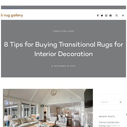 8 Tips for Buying Transitional Rugs for Interior Decoration