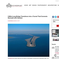 5-Mile-Long Bridge Transitions into a Tunnel That Connects Denmark with Sweden