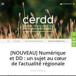 [NOUVEAU] Numérique et DD: un sujet au cœur de l'actualité régionale / Transitions économiques vers le DD / Actualités