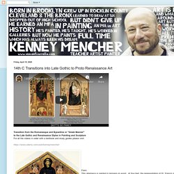 Kenney Mencher: 14th C Transitions into Late Gothic to Proto Renaissance Art