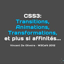 Atelier CSS: Transitions, animations, transformations et plus si affinités... · W3Café 2012