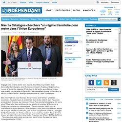 """Mas: la Catalogne cherchera """"un régime transitoire pour rester dans l'Union Européenne"""""""