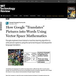 "How Google ""Translates"" Pictures Into Words Using Vector Space Mathematics"