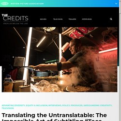 """Translating the Untranslatable: The Impossible Art of Subtitling """"Taco Chronicles"""""""