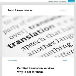 Certified translation services: Why to opt for them