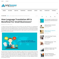 By Process9 Language Translation API Is Beneficial For Small Businesses.