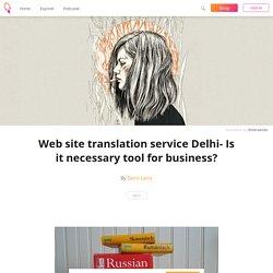 Web site translation service Delhi- Is it necessary tool for business? - Doris Larry