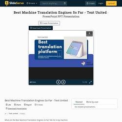Best Machine Translation Engines So Far - Text United PowerPoint Presentation - ID:10168612
