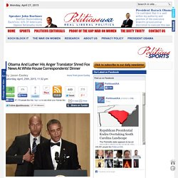 Obama And Luther His Anger Translator Shred Fox News At White House Correspon...